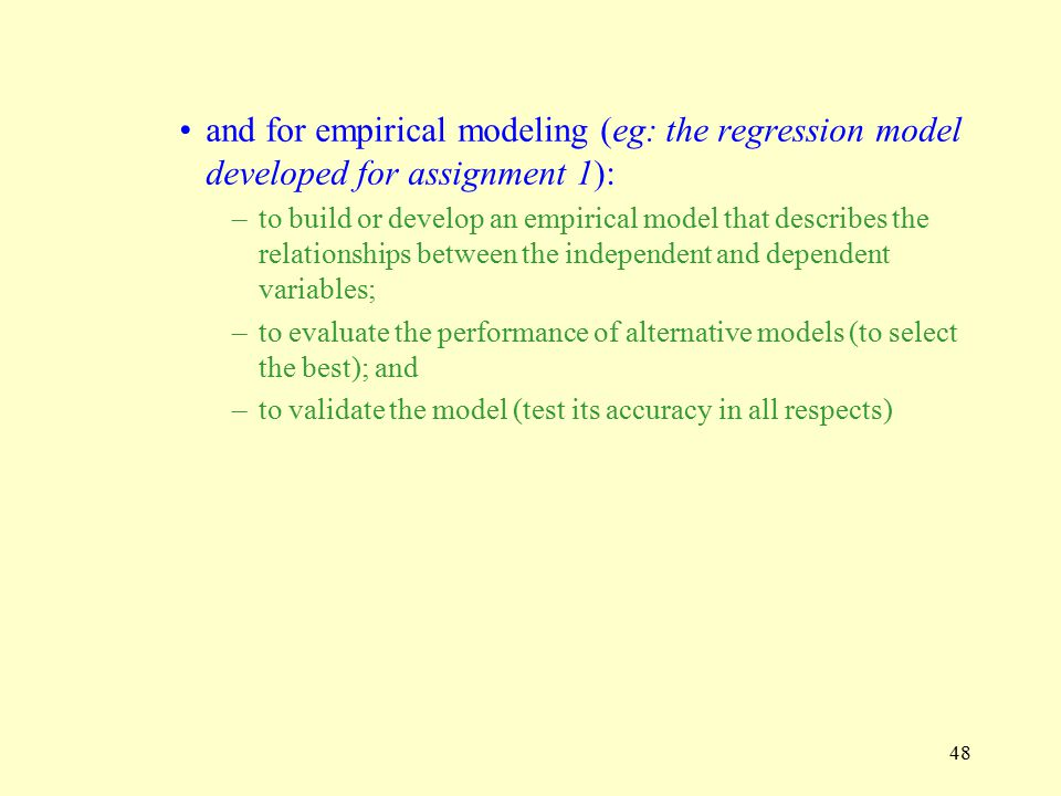 and for empirical modeling (eg: the regression model developed for assignment 1):