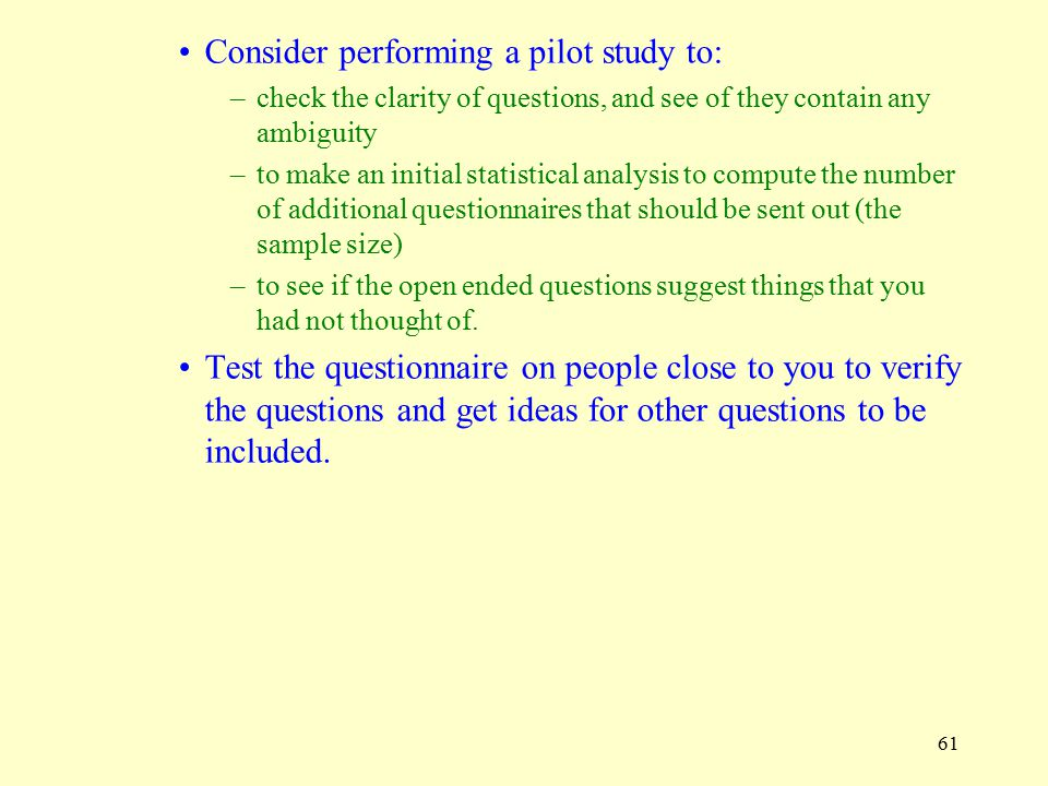 Consider performing a pilot study to: