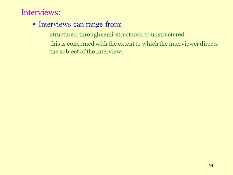 Interviews: Interviews can range from: