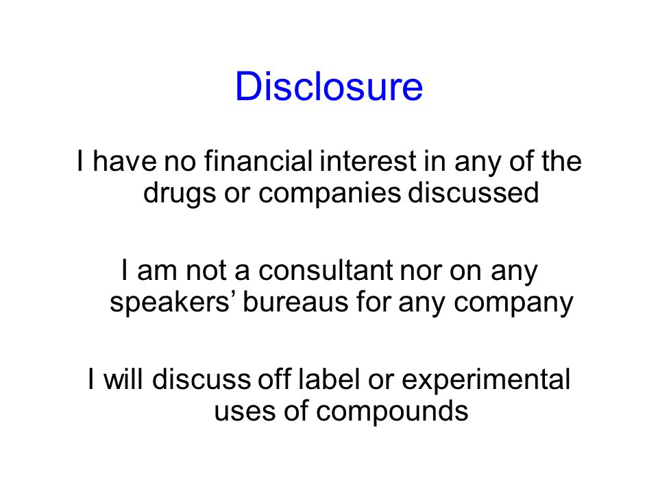 Disclosure I have no financial interest in any of the drugs or companies discussed.