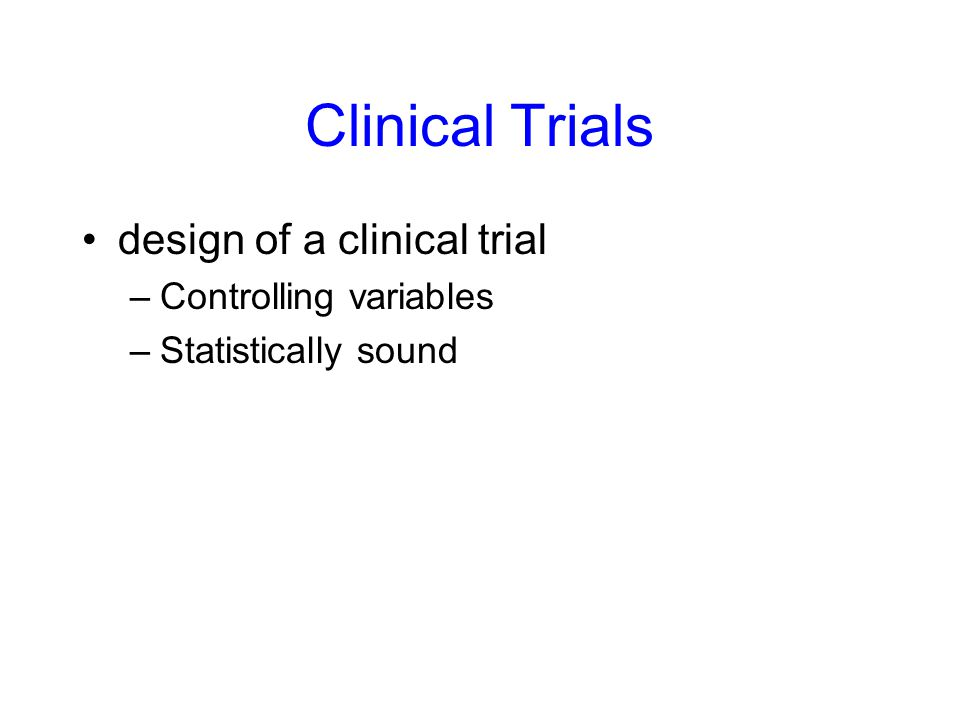Clinical Trials design of a clinical trial Controlling variables