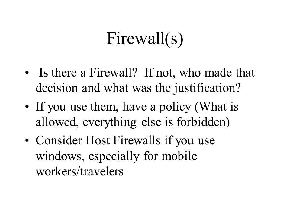 Firewall(s) Is there a Firewall If not, who made that decision and what was the justification
