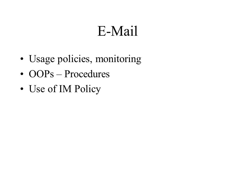 E-Mail Usage policies, monitoring OOPs – Procedures Use of IM Policy