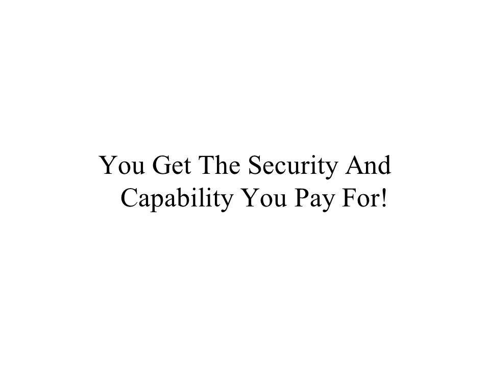 You Get The Security And Capability You Pay For!