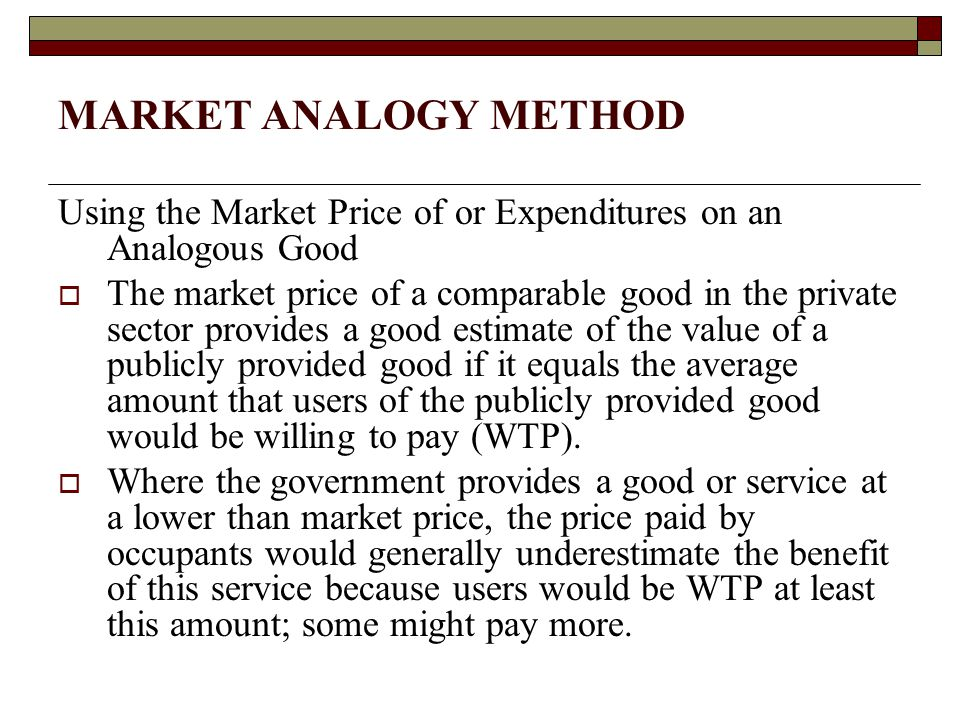 MARKET ANALOGY METHOD Using the Market Price of or Expenditures on an Analogous Good.