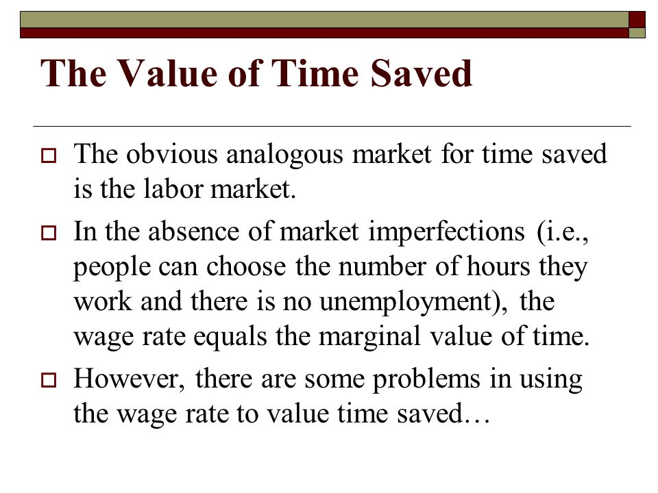 The Value of Time Saved The obvious analogous market for time saved is the labor market.