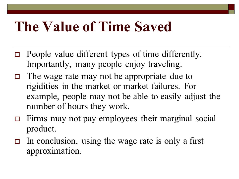 The Value of Time Saved People value different types of time differently. Importantly, many people enjoy traveling.