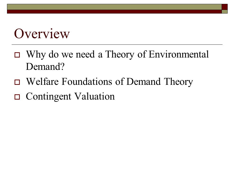 Overview Why do we need a Theory of Environmental Demand