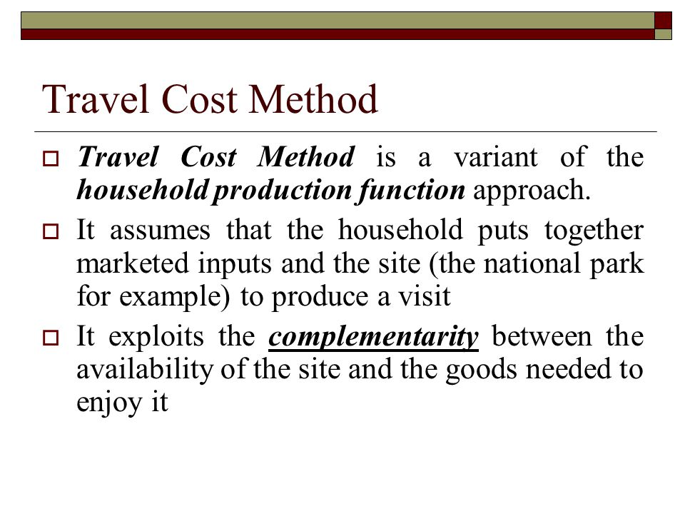 Travel Cost Method Travel Cost Method is a variant of the household production function approach.