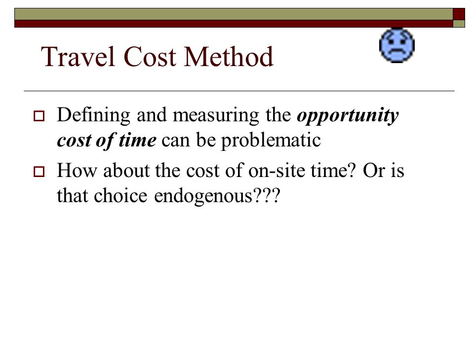 Travel Cost Method Defining and measuring the opportunity cost of time can be problematic.
