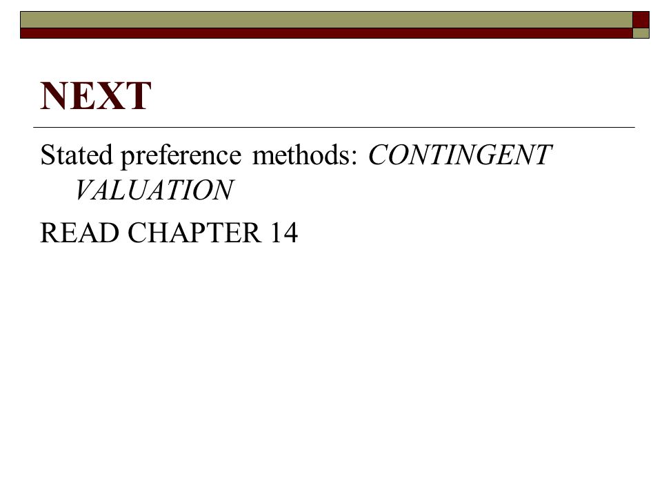 NEXT Stated preference methods: CONTINGENT VALUATION READ CHAPTER 14