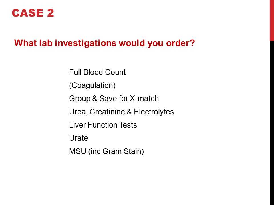 CASE 2 Full Blood Count What lab investigations would you order