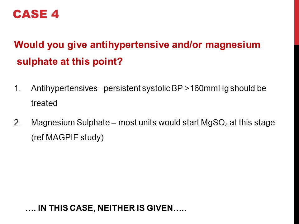 CASE 4 Would you give antihypertensive and/or magnesium