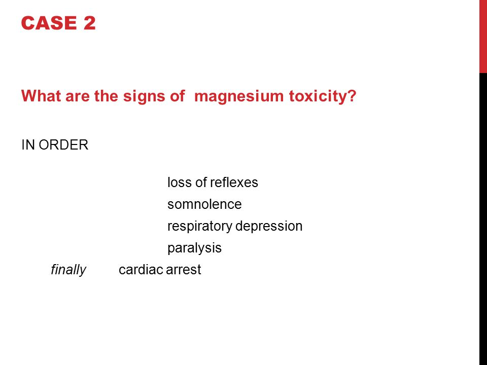 CASE 2 What are the signs of magnesium toxicity IN ORDER