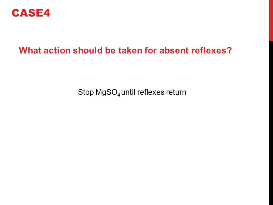 Stop MgSO4 until reflexes return