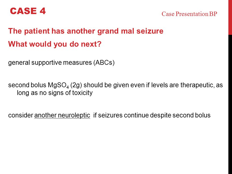CASE 4 The patient has another grand mal seizure