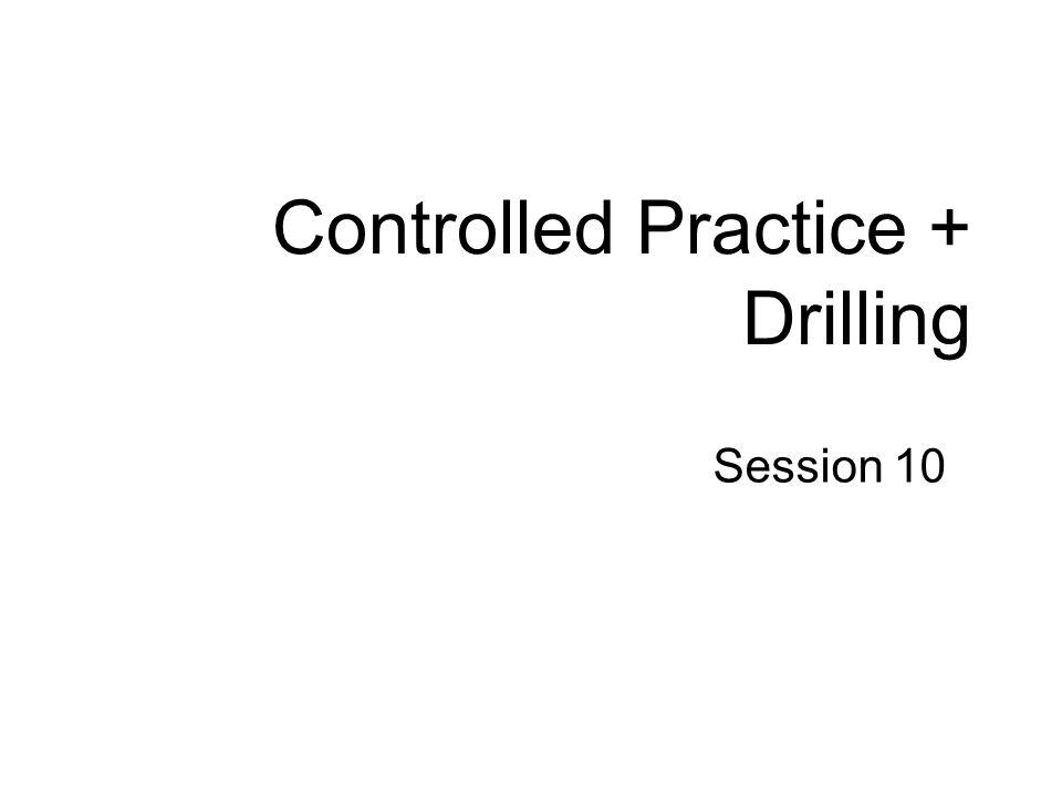 Controlled Practice + Drilling