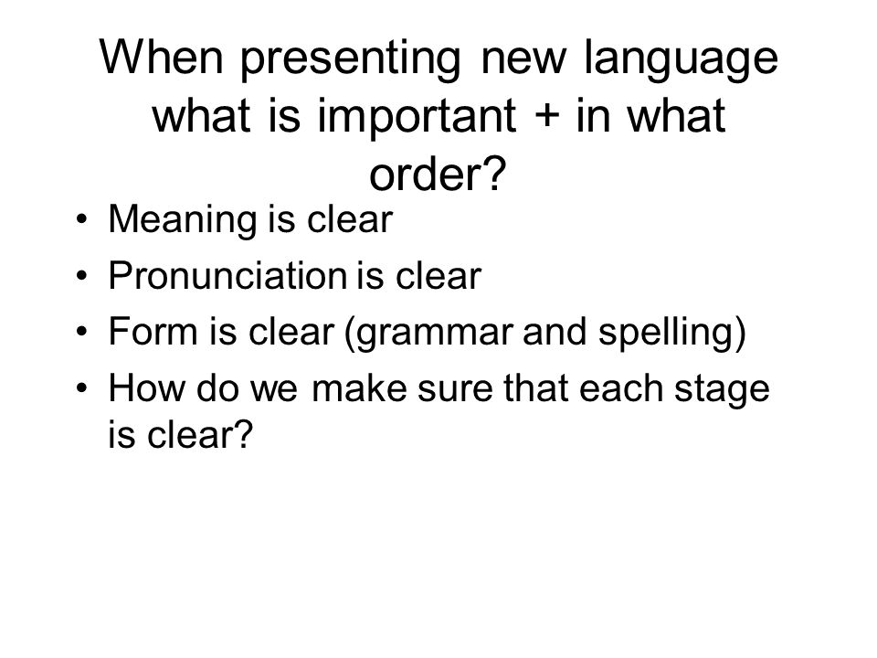 When presenting new language what is important + in what order