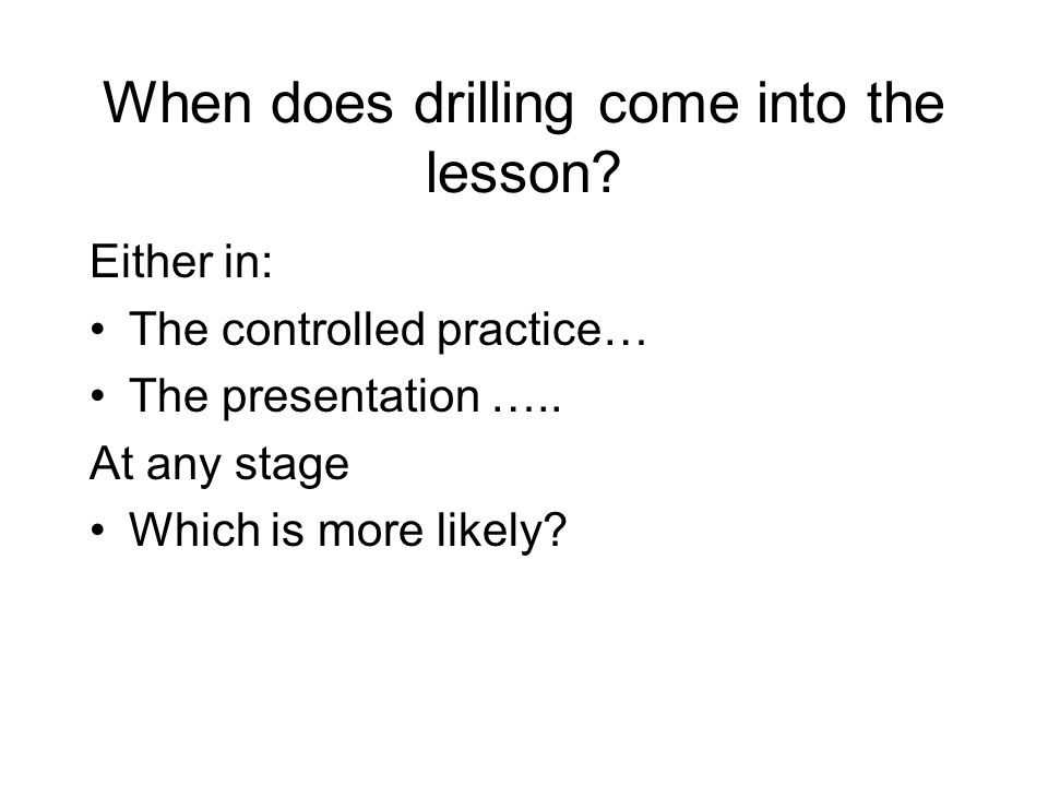 When does drilling come into the lesson