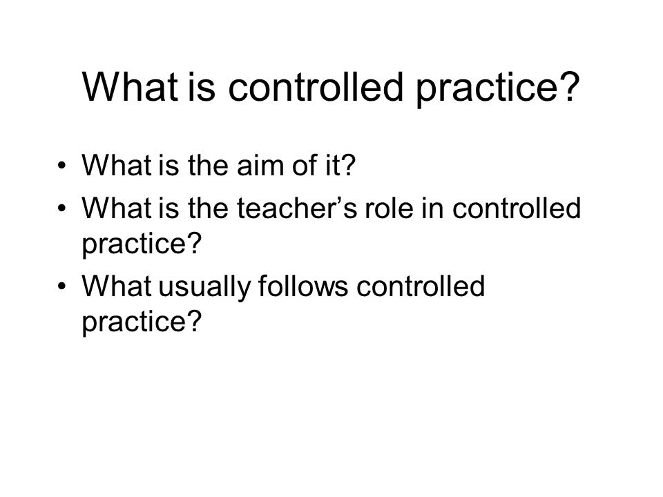 What is controlled practice