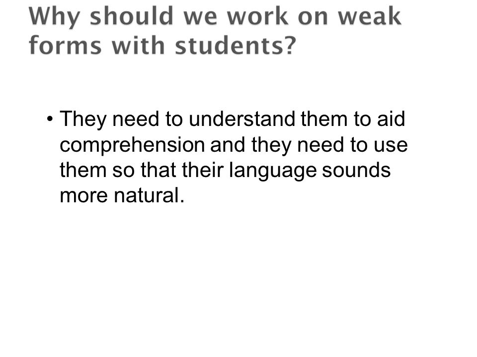 They need to understand them to aid comprehension and they need to use them so that their language sounds more natural.