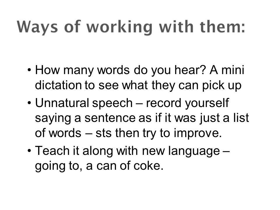 Teach it along with new language – going to, a can of coke.