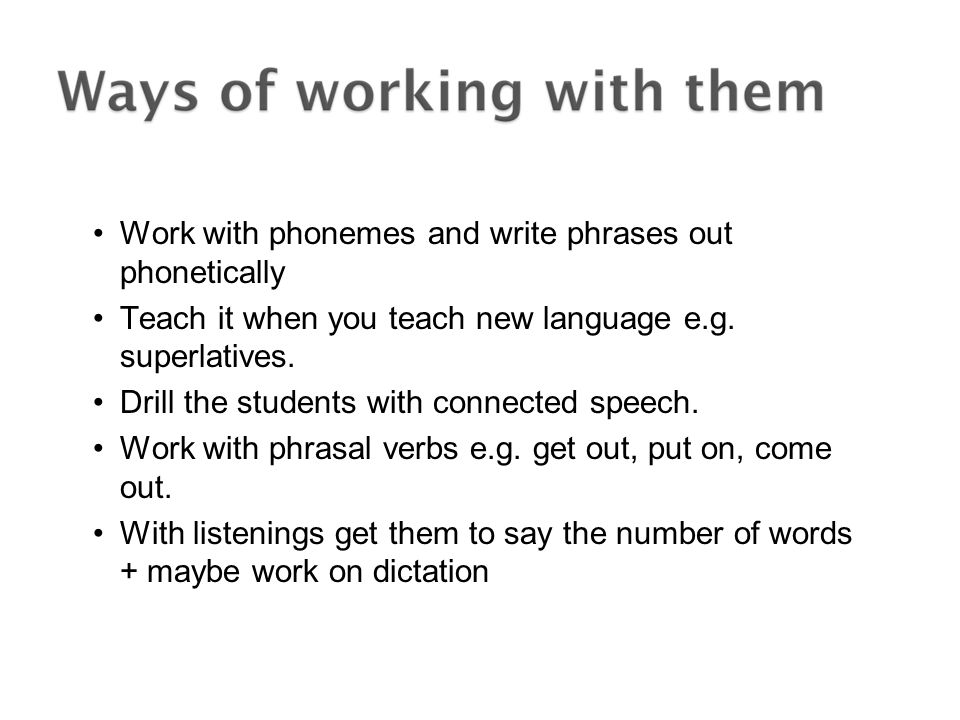 Work with phonemes and write phrases out phonetically