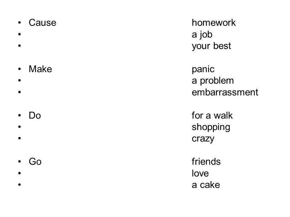 Cause homework a job. your best. Make panic. a problem. embarrassment. Do for a walk.