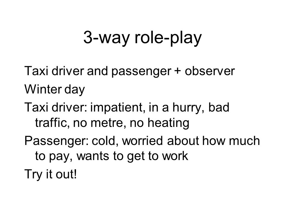 3-way role-play Taxi driver and passenger + observer Winter day