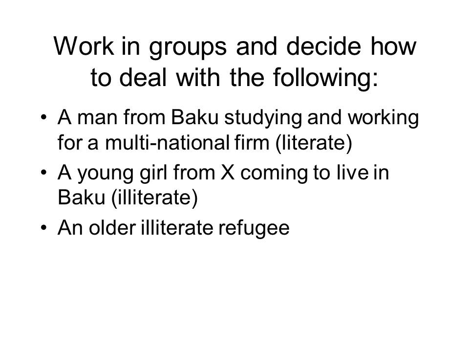 Work in groups and decide how to deal with the following: