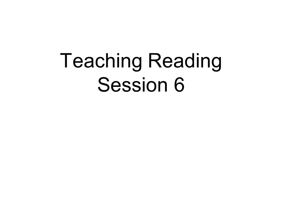 Teaching Reading Session 6