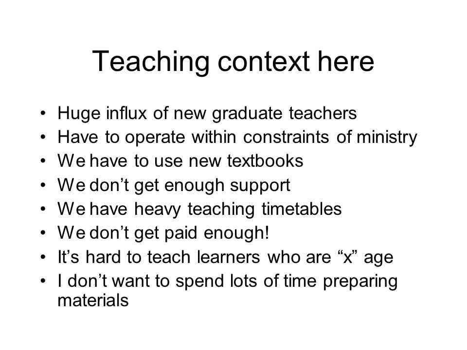 Teaching context here Huge influx of new graduate teachers