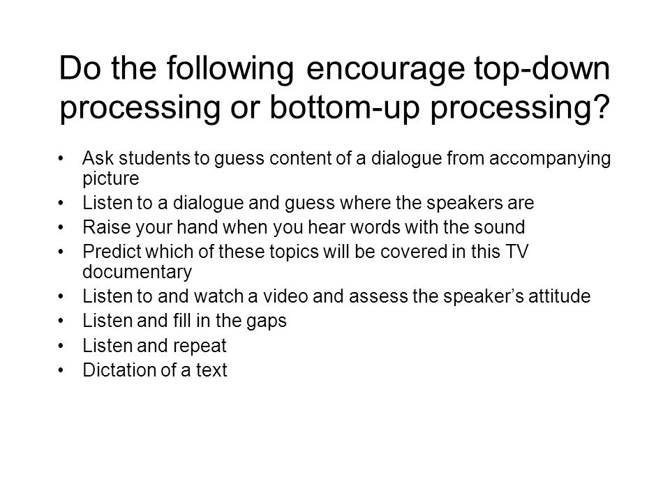 Do the following encourage top-down processing or bottom-up processing