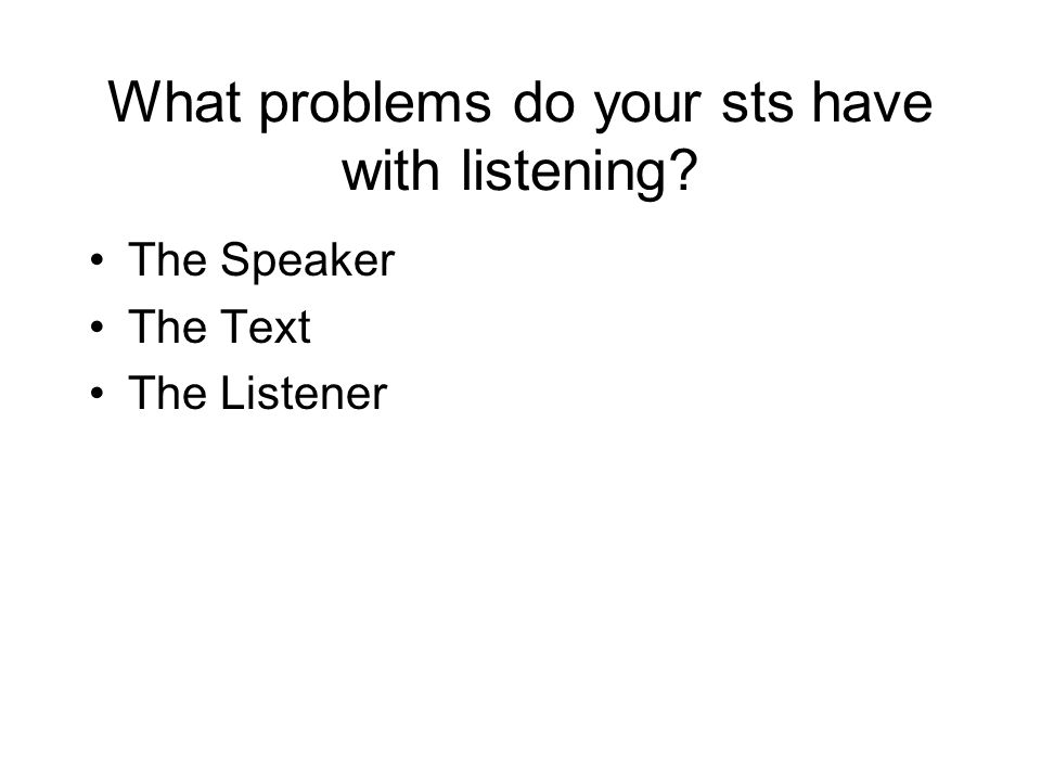 What problems do your sts have with listening