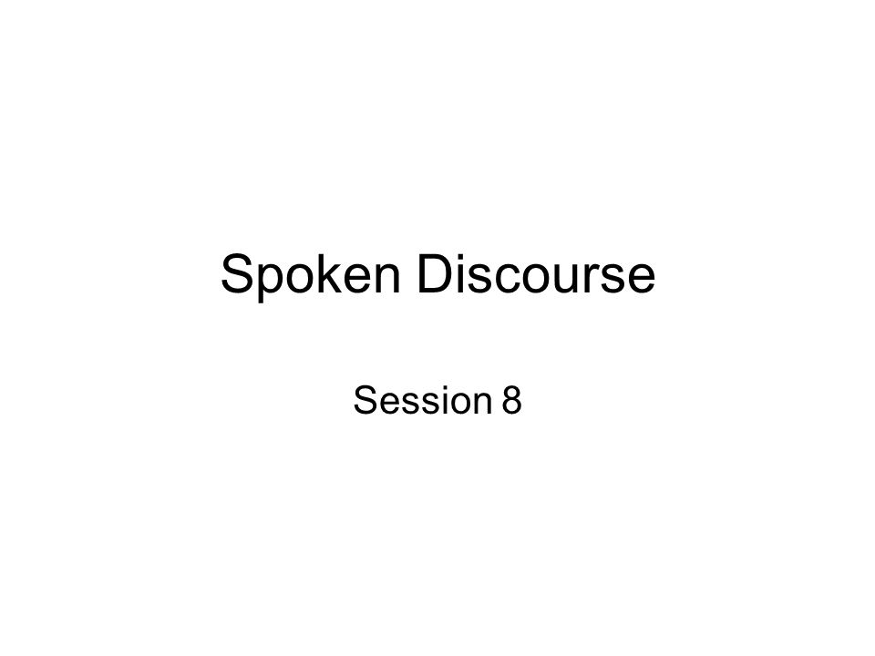Spoken Discourse Session 8