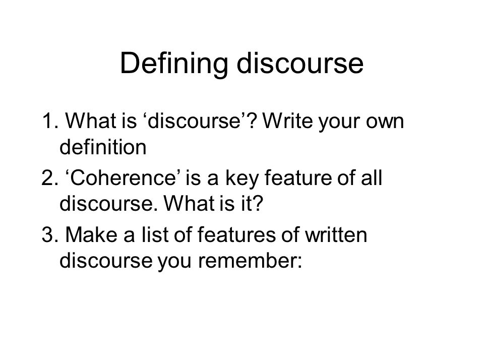 Defining discourse 1. What is 'discourse' Write your own definition