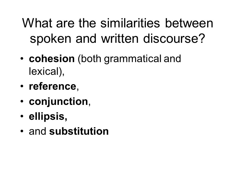 What are the similarities between spoken and written discourse
