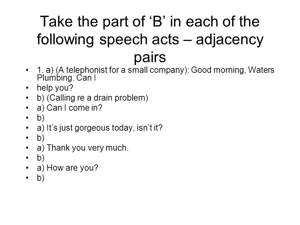 Take the part of 'B' in each of the following speech acts – adjacency pairs