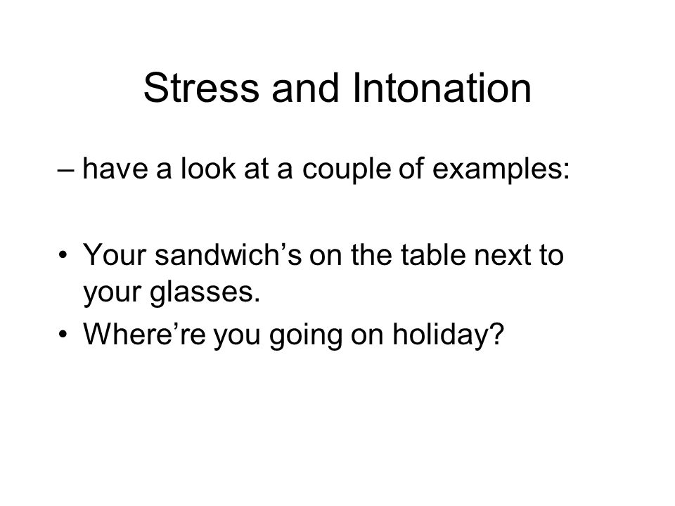 Stress and Intonation – have a look at a couple of examples:
