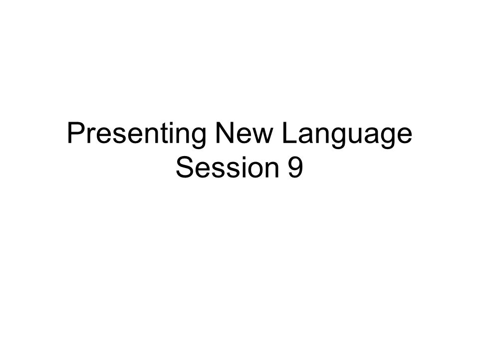 Presenting New Language Session 9