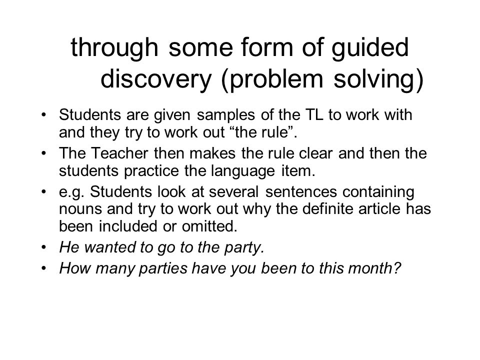 through some form of guided discovery (problem solving)