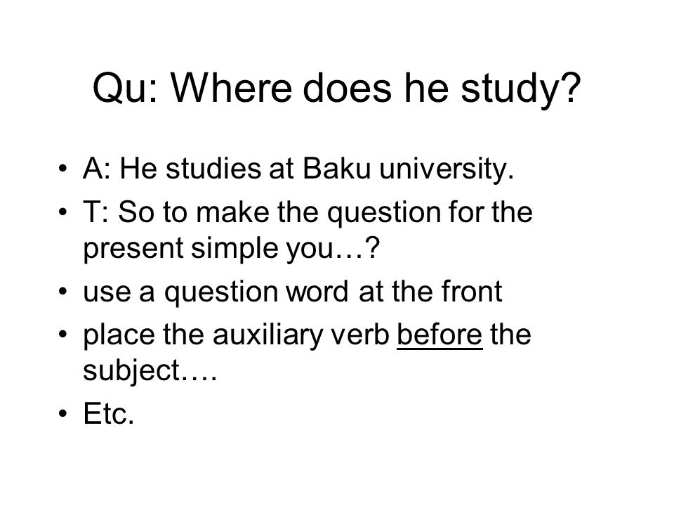 Qu: Where does he study A: He studies at Baku university.