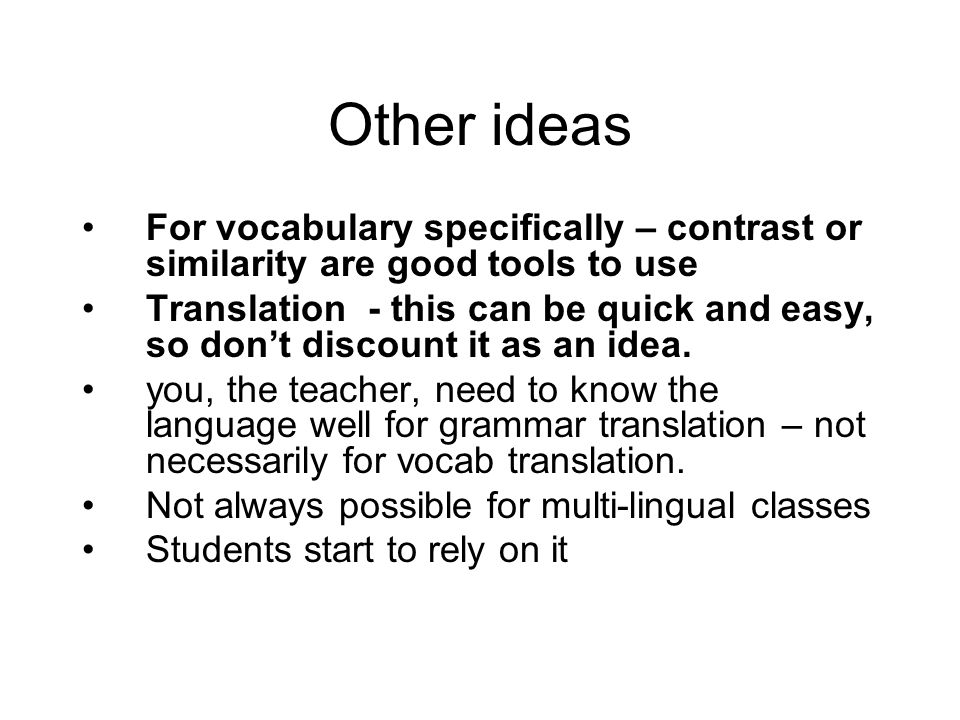 Other ideas For vocabulary specifically – contrast or similarity are good tools to use.