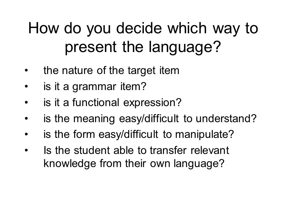 How do you decide which way to present the language