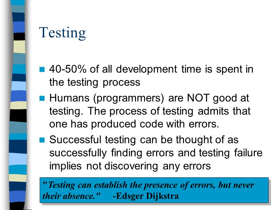Testing 40-50% of all development time is spent in the testing process