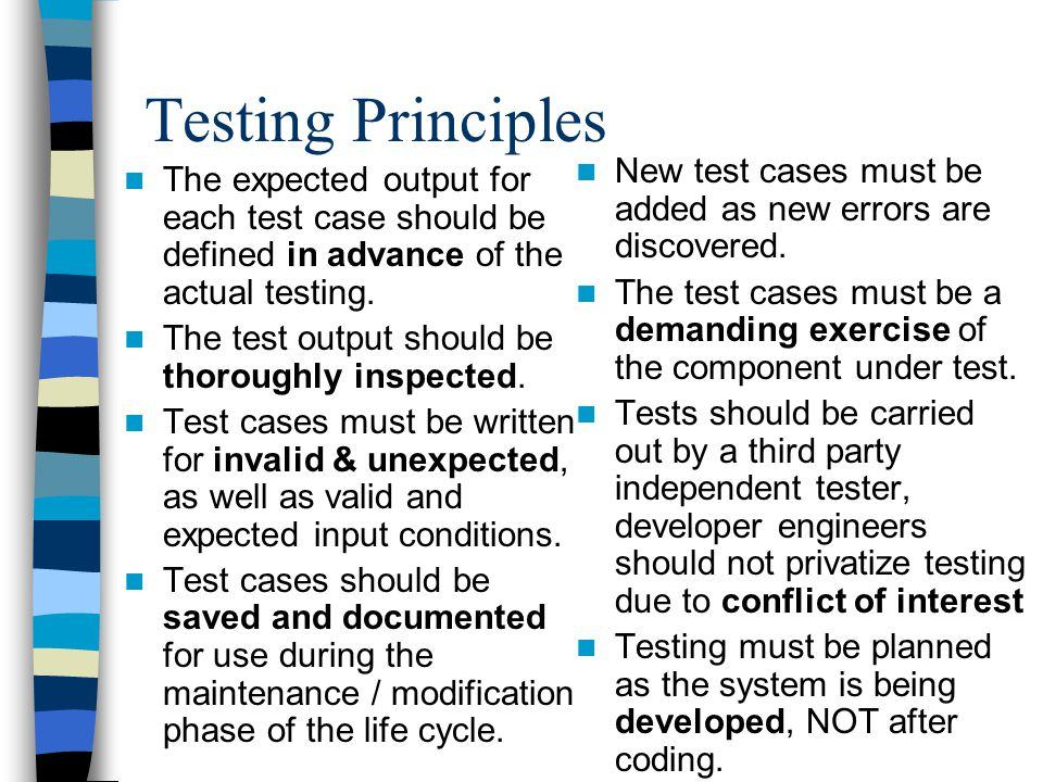 Testing Principles New test cases must be added as new errors are discovered.