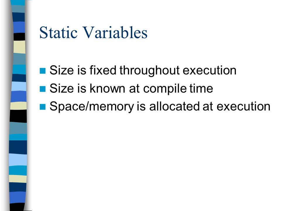 Static Variables Size is fixed throughout execution