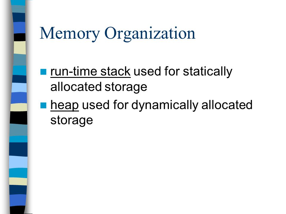 Memory Organization run-time stack used for statically allocated storage.