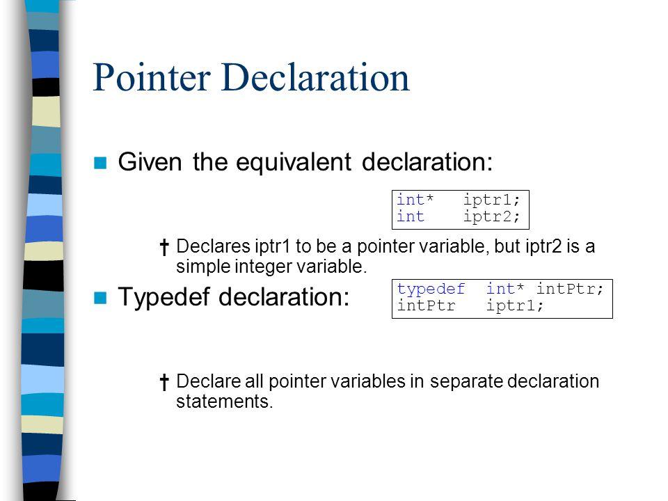 Pointer Declaration Given the equivalent declaration: