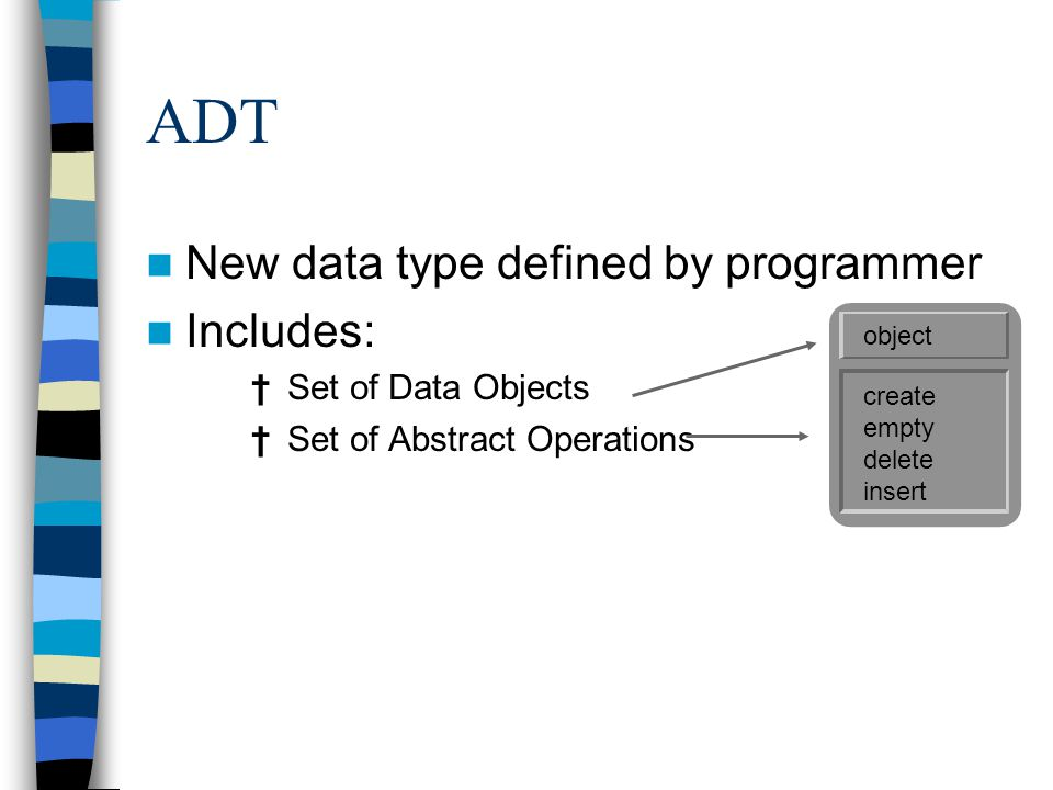 ADT New data type defined by programmer Includes: